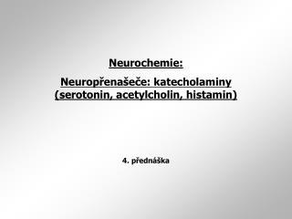 Neurochemie: Neurop ř ena š e č e: katecholaminy ( serotonin, acetylcholin, histamin )