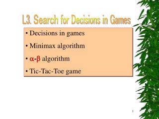 Decisions in games  Minimax algorithm ? - ? algorithm  Tic-Tac-Toe game