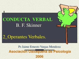 CONDUCTA  VERBAL            B. F. Skinner 2_Operantes Verbales.