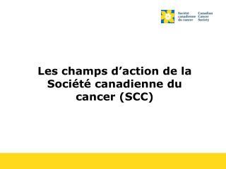 Les champs d'action de la Société canadienne du cancer (SCC)