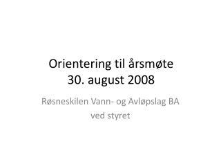 Orientering til  rsm te                30. august 2008