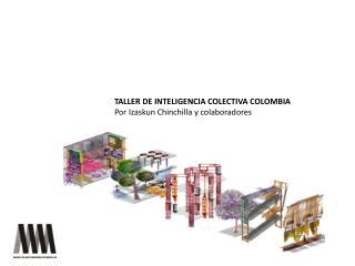 TALLER DE INTELIGENCIA COLECTIVA COLOMBIA  Por Izaskun Chinchilla y colaboradores