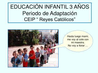 """EDUCACIÓN INFANTIL 3 AÑOS Periodo de Adaptación CEIP """" Reyes Católicos"""""""