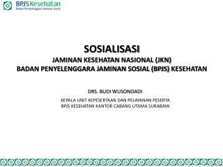 SOSIALISASI  JAMINAN  KESEHATAN  NASIONAL  (JKN)