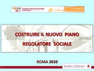 COSTRUIRE IL NUOVO  PIANO  REGOLATORE  SOCIALE ROMA 2010