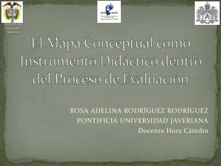 ROSA ADELINA RODRÍGUEZ  RODRÍGUEZ PONTIFICIA UNIVERSIDAD JAVERIANA Docente Hora Cátedra