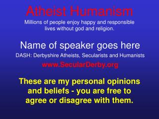 Atheist Humanism Millions of people enjoy happy and responsible lives without god and religion.
