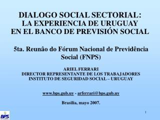 DIALOGO SOCIAL SECTORIAL:  LA EXPERIENCIA DE URUGUAY  EN EL BANCO DE PREVISI N SOCIAL