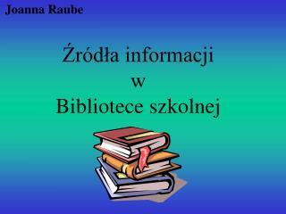Źródła informacji w Bibliotece szkolnej