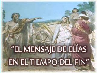 """""""EL MENSAJE DE ELÍAS EN EL TIEMPO DEL FIN"""""""