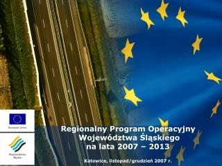 Regionalny Program Operacyjny  Województwa Śląskiego na lata 2007 – 2013