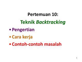 Pertemuan 10: Teknik  Backtracking Pengertian Cara kerja Contoh-contoh masalah