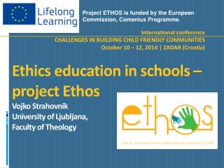 Project  ETHOS is  funded by the European Commission, Comenius  Programme .