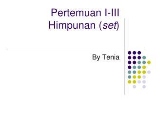 Pertemuan I-III Himpunan ( set )