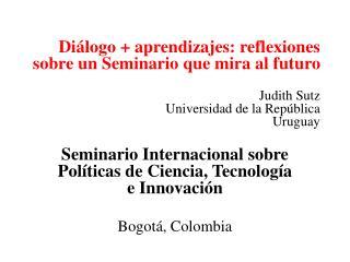 Seminario Internacional sobre Políticas de Ciencia, Tecnología e Innovación Bogotá, Colombia
