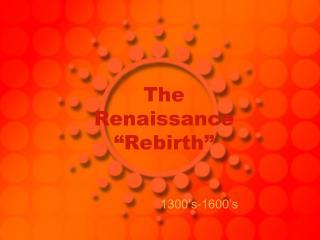 "The Renaissance ""Rebirth"""