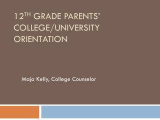 12 th Grade Parents' College/University Orientation