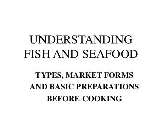 UNDERSTANDING FISH AND SEAFOOD