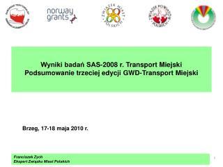 Wyniki badań SAS-2008 r. Transport Miejski Podsumowanie trzeciej edycji GWD-Transport Miejski