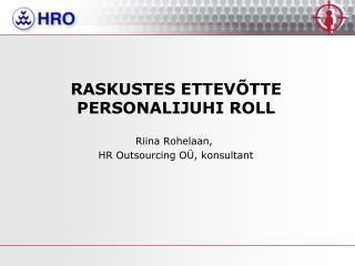 RASKUSTES ETTEVÕTTE PERSONALIJUHI ROLL