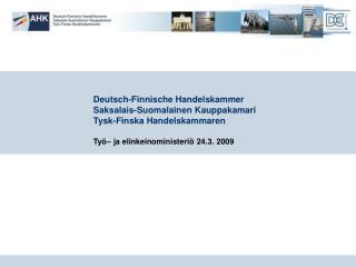 Deutsch-Finnische Handelskammer Saksalais-Suomalainen Kauppakamari Tysk-Finska Handelskammaren