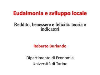 Eudaimonia e sviluppo locale Reddito, benessere e felicità: teoria e indicatori