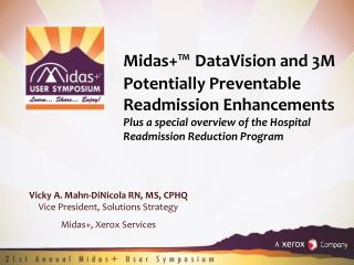 Vicky A. Mahn-DiNicola RN, MS, CPHQ Vice President, Solutions Strategy Midas+, Xerox Services