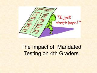 The Impact of  Mandated Testing on 4th Graders