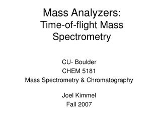 Mass Analyzers :  Time-of-flight Mass Spectrometry
