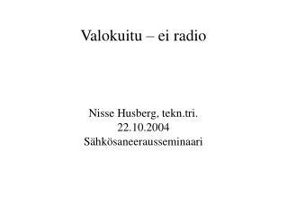 Valokuitu – ei radio