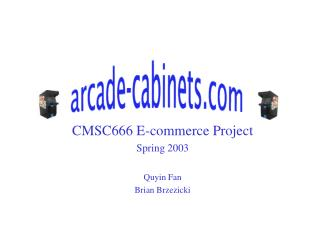 CMSC666 E-commerce Project Spring 2003 Quyin Fan Brian Brzezicki