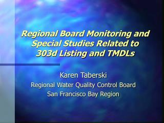 Regional Board Monitoring and Special Studies Related to  303d Listing and TMDLs