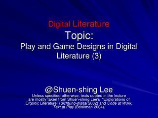 Digital  Literature  Topic: Play and Game Designs in Digital Literature (3)