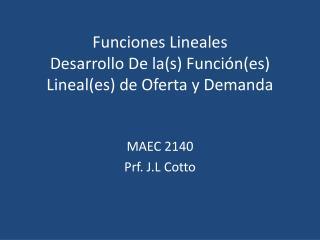 Funciones Lineales Desarrollo  De la(s)  Función ( es ) Lineal( es ) de  Oferta  y  Demanda
