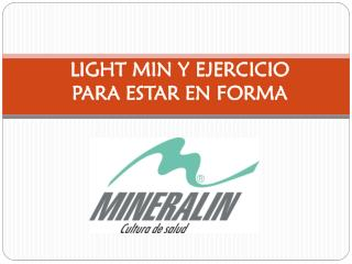 LIGHT  MIN Y EJERCICIO PARA ESTAR EN FORMA
