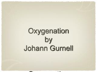 Oxygenation by Johann Gurnell Oxygenation