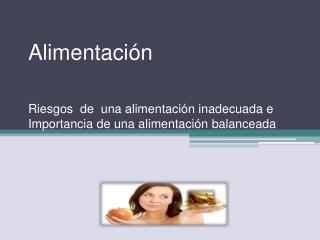 Alimentación Riesgos  de  una alimentación inadecuada e Importancia de una alimentación balanceada
