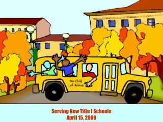 Serving New Title I Schools April 15, 2009