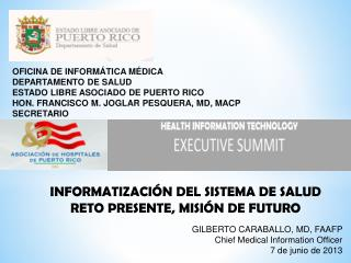 GILBERTO CARABALLO, MD, FAAFP Chief Medical Information Officer 7 de junio de 2013