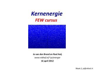 Jo van den Brand en Roel Aaij nikhef.nl/~jo/energie 16 april 2012