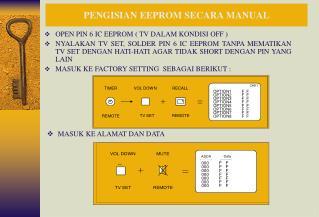 OPEN PIN 6 IC EEPROM  ( TV DALAM KONDISI OFF )