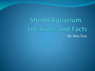 Shedd  Aquarium	 Locations and Facts