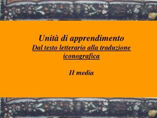 Unit  di apprendimento Dal testo letterario alla traduzione iconografica  II media