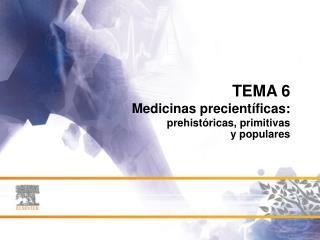 TEMA 6 Medicinas precientíficas: prehistóricas, primitivas y populares