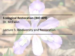 Ecological Restoration (BIO 409) Dr. McEwan Lecture 5 : Biodiversity and  Restoration