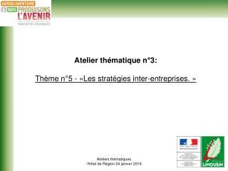 Atelier thématique n°3: Thème n°5 - «Les stratégies inter-entreprises.»