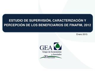 ESTUDIO DE SUPERVISIÓN, CARACTERIZACIÓN Y PERCEPCIÓN DE LOS BENEFICIARIOS DE FINAFIM, 2012