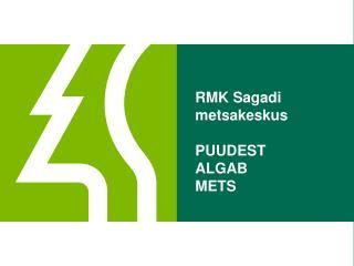 RMK Sagadi metsakeskus PUUDEST  ALGAB  METS
