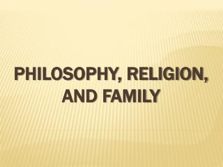 Philosophy, Religion, and Family
