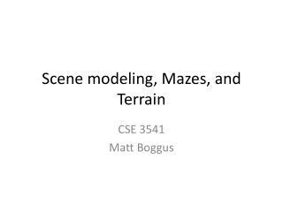 Scene modeling, Mazes, and Terrain